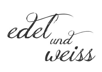 Edel und Weiss